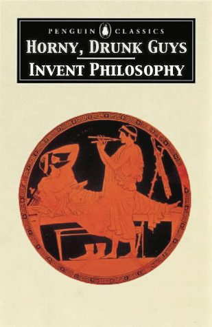 horny drunk guys invent philosophy