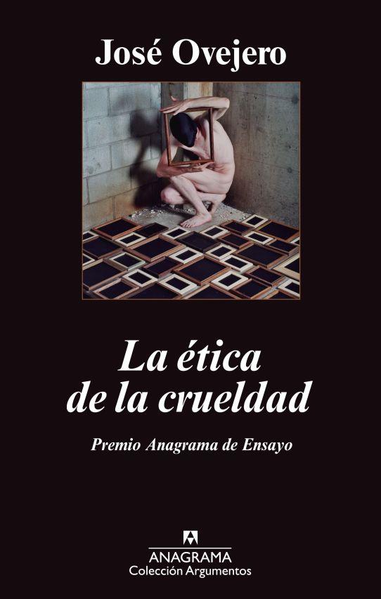José Ovejero: La ética de la crueldad