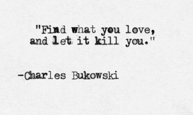find-what-you-love-and-let-it-kill-you12